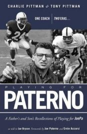 book cover of Playing for Paterno: One Coach, Two Eras: a Father and Son's Personal Recollections of Playing for JoePa by Charlie Pittman; Tony Pittman; Jae Bryson