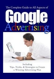book cover of The Complete Guide to Google Advertising: Including Tips, Tricks, & Strategies to Create a Winning Advertising Plan by Bruce C. Brown