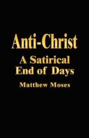 book cover of Anti-Christ: A Satirical End of Days by Matthew Moses