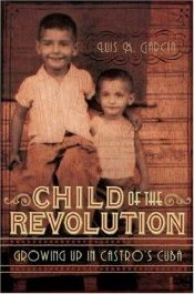book cover of Child of the Revolution: Growing up in Castro's Cuba by Luis M. Garcia