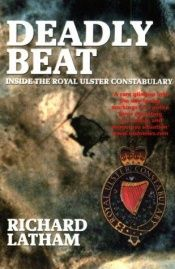 book cover of Deadly Beat: Inside the Royal Ulster Constabulary by Richard Latham