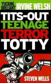 book cover of Tits-Out Teenage Terror Totty by Steven Wells
