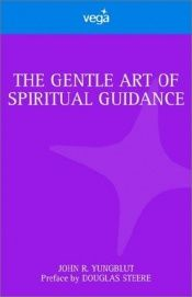 book cover of Gentle Art of Spiritual Guidance by John R Yungblut