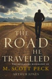 book cover of The Road He Travelled: The Revealing Biography of M Scott Peck by Arthur Jones