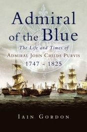 book cover of ADMIRAL OF THE BLUE: The Life and Times of Admiral John Child Purvis (1747 - 1825) by Iain Gordon