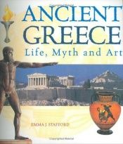 book cover of Ancient Greece : life, myth and art by Emma Stafford