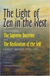 book cover of The Light of Zen in the West: Incorporating the Supreme Doctrine and the Realization of the Self by Hubert Benoît