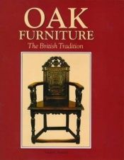book cover of Oak furniture : the British tradition : a history of early furniture in the British Isles and New England by Victor Chinnery