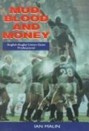 book cover of Mud, Blood and Money: English Rugby Union Goes Professional by Ian Malin