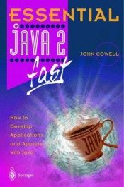 book cover of Essential Java 2 fast: How to develop applications and applets with Java 2 (Essential Series) by John Cowell