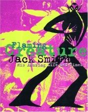 book cover of Jack Smith : flaming creature : his amazing life and times by Edward G. Leffingwell