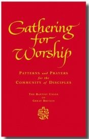book cover of Gathering for worship: Pattgerns and prayers for the community of disciples by Baptist Union of Great Britain,