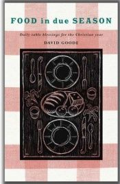 book cover of Food in Due Season: Daily Table Graces for the Christian Year by David Goode