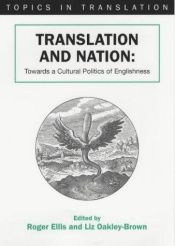 book cover of Translation and Nation: Towards A Cultural Politics of Englishness (Topics in Translation) by Roger Ellis