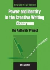 book cover of Power And Identity in the Creative Writing Classroom: The Authority Project (New Writing Viewpoints) by Anna Leahy