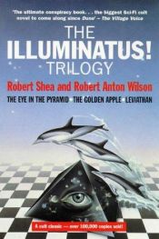 book cover of The Illuminatus! Trilogy (The Eye in the Pyramid, The Golden Apple, Leviathan) by Robert Shea
