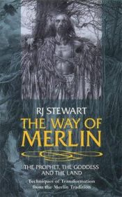 book cover of The Way of Merlin: The Prophet, the Goddess and the Land by R. J. Stewart