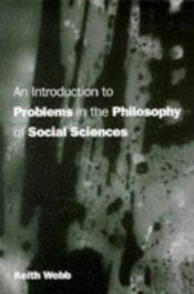 book cover of An Introduction to Problems in the Philosophy of Social Science by Keith Webb