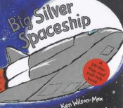 book cover of Big Silver Spaceship (Small Format Vehicle Books) by Ken Wilson-Max