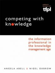 book cover of Competing with Knowledge: The Information Professional in the Knowledge Management Age by Angela Abell