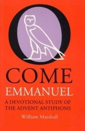 book cover of O Come, Emmanuel: Devotional Study of the Advent Antiphons by William J. Marshall