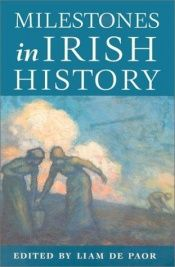 book cover of Milestones in Irish History (A Companion series to the Thomas Davis Lectures) by Liam De Paor