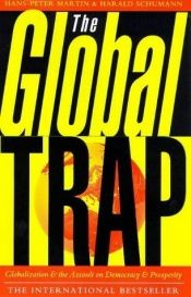 book cover of The Global Trap: Globalization and the Assault on Prosperity and Democracy by Hans-Peter Martin
