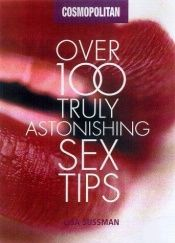 book cover of Over 100 Truly Astonishing Sex Tips by Lisa Sussman