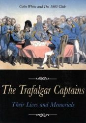 book cover of The Trafalgar Captains: Their Lives and Memorials by Colin White & The 1805 Club