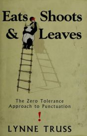 book cover of Eats, Shoots & Leaves: The Zero Tolerance Approach to Punctuation by Lynne Truss