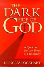book cover of The Dark Side of God: A Quest for the Lost Heart of Christianity by Douglas Lockhart