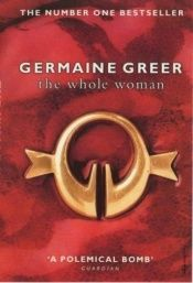 book cover of The whole woman. Germaine Greer by Жермен Грир|Rose Blight