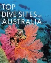 book cover of Top Dive Sites of Australia by Becca Saunders