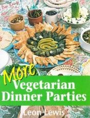 book cover of More Vegetarian Dinner Parties by Leon Lewis