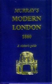 book cover of Murray's Modern London 1860: A Vistior's Guide by John Murray