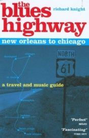 book cover of The Blues Highway: New Orleans to Chicago, 2nd: A Travel and Music Guide by Richard Knight