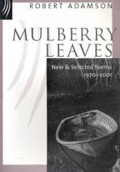 book cover of Mulberry leaves: New & selected poems, 1970-2001 by Robert Adamson