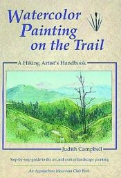 book cover of Watercolor Painting on the Trail : A Hiking Artist's Handbook by Judith Campbell