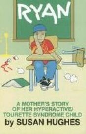 book cover of RYAN A Mother's Story of her Hyperactive by Susan Hughes