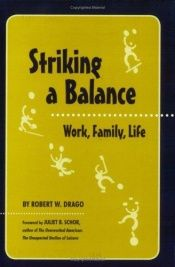 book cover of Striking a Balance: Work, Family, Life by Robert W. Drago