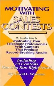 book cover of Motivating with Sales Contests: The Complete Guide to Motivating Your Telephone Professionals with Contests That Produce Record-Breaking Results by David L. Worman