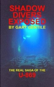 book cover of Shadow Divers Exposed: the Real Saga of the U-869 by Gary Gentile