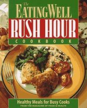 book cover of The Eating Well Rush Hour Cookbook: Healthy Meals for Busy Cooks (Eating Well) by Magazine of Food and Health
