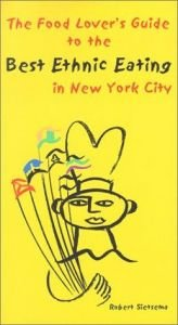 book cover of The Food Lover's Guide to the Best Ethnic Eating in New York City by Robert Sietsema