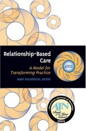 book cover of Relationship-Based Care: A Model for Transforming Practice by Mary Koloroutis; Marie Manthey; Jayne Felgen; Colleen Person; Leah Kinnaird; Donna Wright; Sharon Dingman