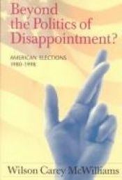 book cover of Beyond the Politics of Disappointment?: American Elections, 1980-1998 by Wilson C. McWilliams