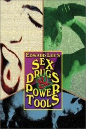 book cover of Sex, Drugs & Power Tools by Edward Lee