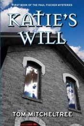 book cover of Katie's Will (Paul Fischer Mysteries (Paperback)) by Tom Micheltree