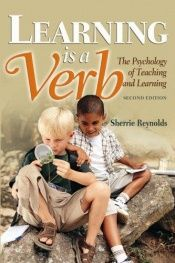 book cover of Learning is a verb : the psychology of teaching and learning by Sherrie Reynolds