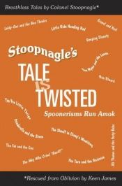 book cover of Stoopnagle's tale is twisted : spoonerisms run amok by Keen James